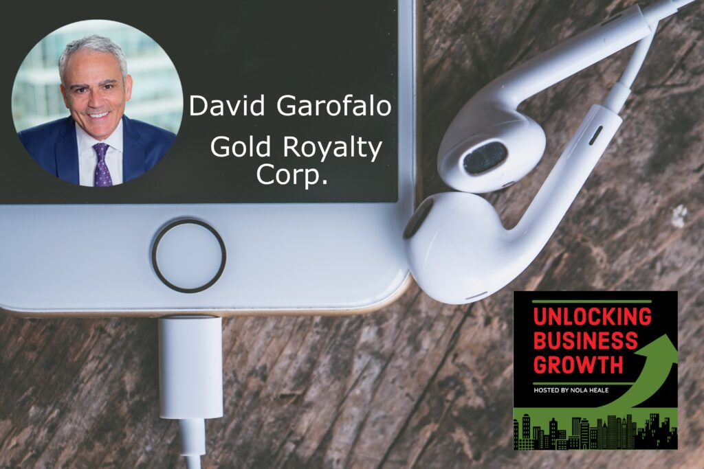 David Garofalo   Developing Premium Gold Returns and Advancing Developments in the Gold Industry at Gold Royalty Corp