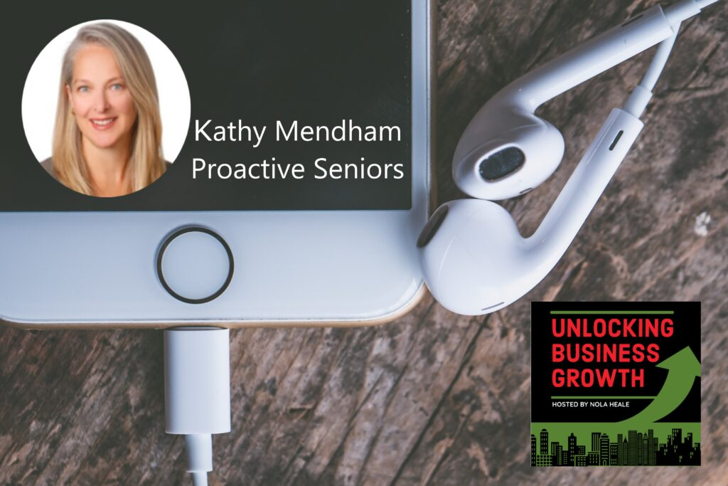 Kathy Mendham  Removing the Overwhelm, Enhancing Seniors Health and Lifestyle Options and Outcomes, and Connecting Information Silos at Proactive Seniors